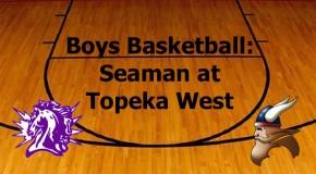 Boys Basketball: Seaman at Topeka West Live Stream