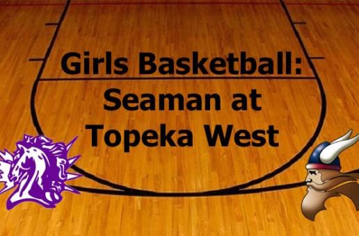 Girls Basketball: Seaman vs Topeka West Livestream